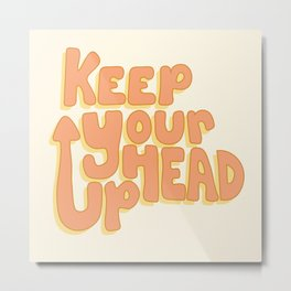 Keep Your Head Up Metal Print