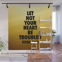 Let Not Your Heart Be Troubled Wall Mural