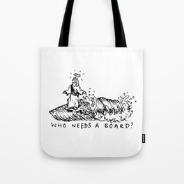 Who Needs A Board? Tote Bag
