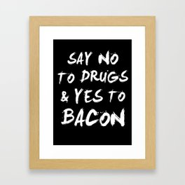 Say NO to DRUGS and YES to BACON Framed Art Print