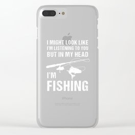 I Might Look Like I'm Listening Fishing design Clear iPhone Case