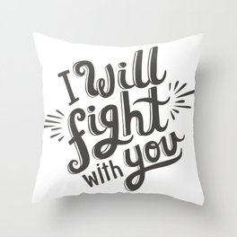I Will Fight With You Throw Pillow