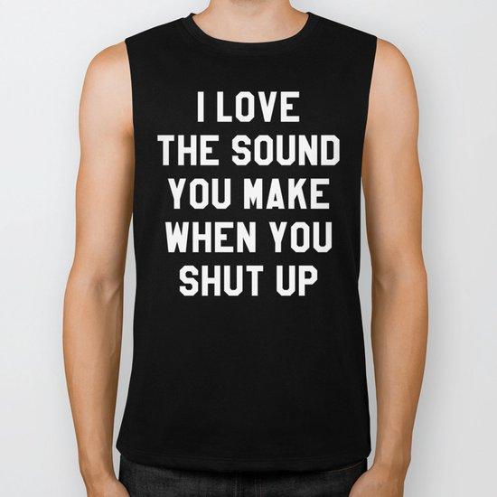 I LOVE THE SOUND YOU MAKE WHEN YOU SHUT UP (Black & White) Biker Tank