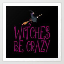 Witches Be Crazy Halloween Witch Costume Art Print