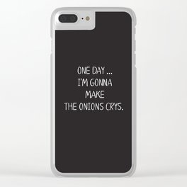 ONE DAY … I'M GONNA MAKE THE ONIONS CRYS. Clear iPhone Case