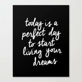 Today is a Perfect Day to Start Living Your Dreams modern minimalist typography home room wall decor Canvas Print