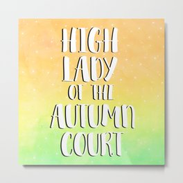 High Lady of the Autumn Court Metal Print