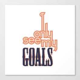 I ONLY SEE MY GOALS Canvas Print