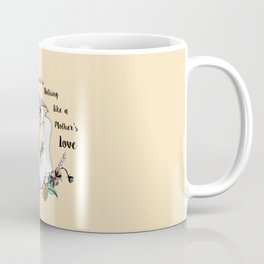 There's nothing like a Mother's Love Coffee Mug