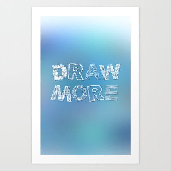 Draw more! Art Print