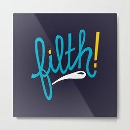 Filth 2 Metal Print