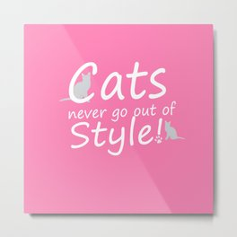 Cats Never go out of Style Metal Print