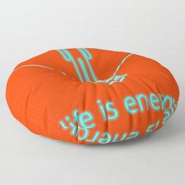 Life is energy, power yours! Floor Pillow
