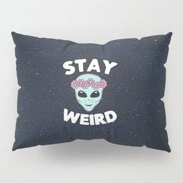 Stay Weird, Normal is Boring Pillow Sham