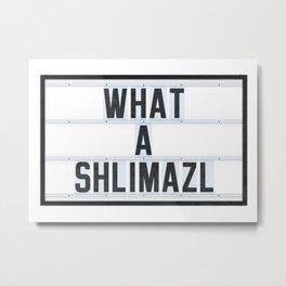 What a Shlimazl Metal Print