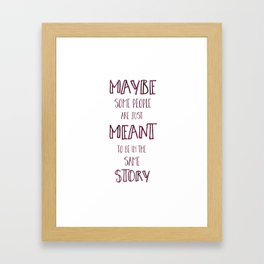 Meant to be in the Same Story - I'll Give You the Sun Quote Framed Art Print