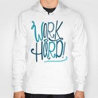 work hard Hoodies featuring Work Hard! by Chelsea Herrick