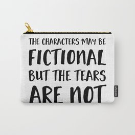 The Characters May Be Fictional But The Tears Are Not  Carry-All Pouch