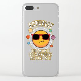 Actually The World Does Revolve Around Me Funny Design Clear iPhone Case