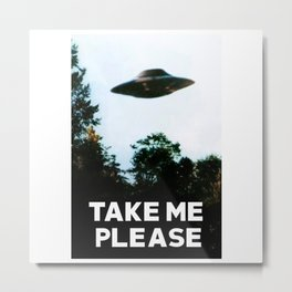Take me please (I want to believe) Metal Print