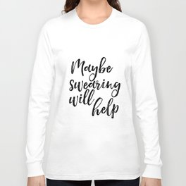 Art Print, Maybe Swearing Will Help, Office Wall Art, Typography Quote, Black And White Long Sleeve T-shirt