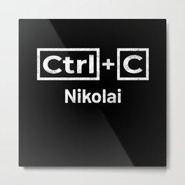 Nikolai Name, Ctrl C Nikolai Ctrl V Metal Print