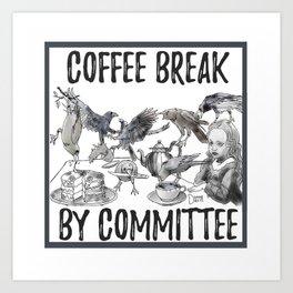 coffee break by committee Art Print