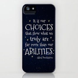 IT IS OUR CHOICES THAT SHOW WHAT WE TRULY ARE - HP2 DUMBLEDORE QUOTE iPhone Case
