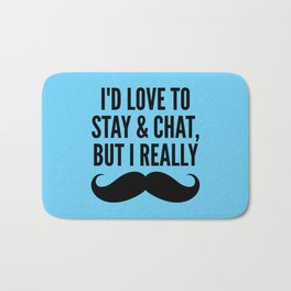 I'd Love to Stay and Chat, But I Really Mustache Must Dash (Blue) Bath Mat