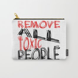 Remove All Toxic People Positive Quote Carry-All Pouch