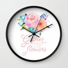 Gather Friends Like Flowers Wall Clock