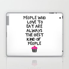 PEOPLE WHO LOVE TO EAT ARE THE BEST - food quote Laptop & iPad Skin
