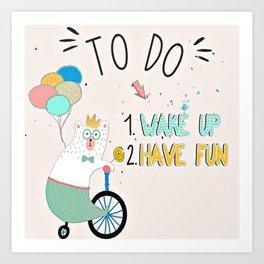 Wake up and have fun! Art Print