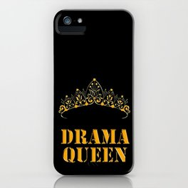 Drama queen - humor iPhone Case