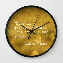 "Francis Bacon ""Hope is a good breakfast, but it is a bad supper."" Wall Clock"