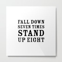Motivational quote - Fall down seven times, stand up eight Metal Print