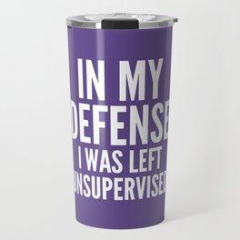 In My Defense I Was Left Unsupervised (Ultra Violet) Travel Mug