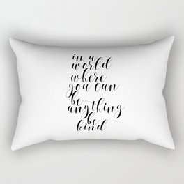 In A World Where You Can Be Anything Be Kind,Home Decor, Master Bedroom Art, Black and White Art Rectangular Pillow
