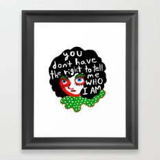 You don't have the right to tell me Who I Am Framed Art Print