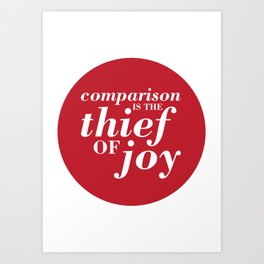 05. Comparison is the thief of joy Art Print