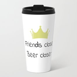 Friends close, beer closer Travel Mug
