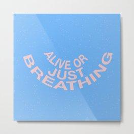 alive or just breathing Metal Print