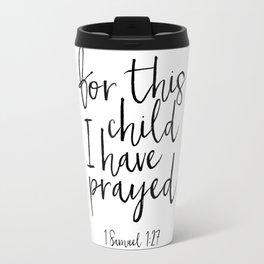 1 samuel 1:27 for this child i have prayed, bible verse,scripture art,quote prints,kids room decor Travel Mug