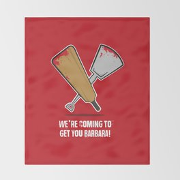 We're coming to get you Barbara! Throw Blanket
