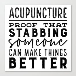 Acupuncture - Proof that stabbing someone can make things better Leinwanddruck