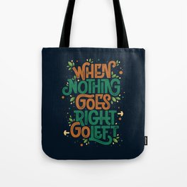 When nothing goes right, go left Tote Bag