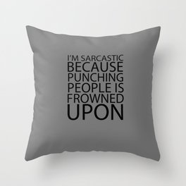 I'm Sarcastic Because Punching People Is Frowned Upon Throw Pillow