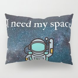 I need my space Pillow Sham
