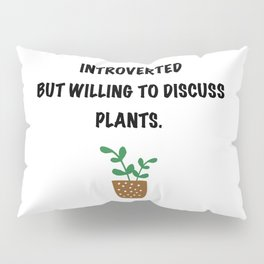 Introverts and plants. Pillow Sham
