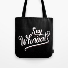 Say whaaat? Tote Bag